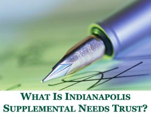 What Is Indianapolis Supplemental Needs Trust?