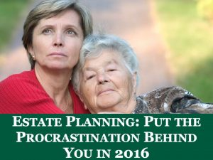 Estate Planning: Put the Procrastination Behind You in 2016